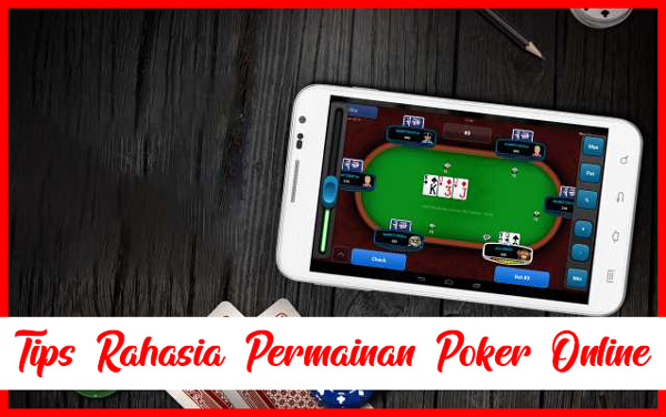 Rahasia Teknik Bermain Poker Online Terbaik